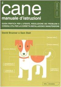 Il cane. Manuale d'istruzioni.